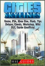 Best Cities Skylines Game, Ps4, Xbox One, Mods, Tips, Deluxe, Cheats, Workshop, Wiki, DLC, Guide Unofficial Review