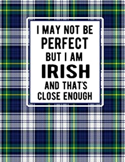 I May Not Be Perfect But I'm Irish And Thats Close Enough: Irish Green & Blue Plaid Notebook Tartan Plaid 100 Blank Lined ...