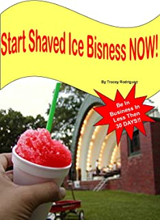 How To Start A Shaved Ice Business Now - All My Secrets Step By Step - Buy It Now! (English Edition)