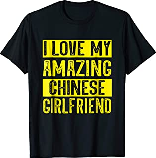 I love my amazing Chinese girlfriend t-shirt
