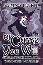 Of Curse You Will: A Not-So-Cozy Witch Mystery (Womby's School for Wayward Witches)