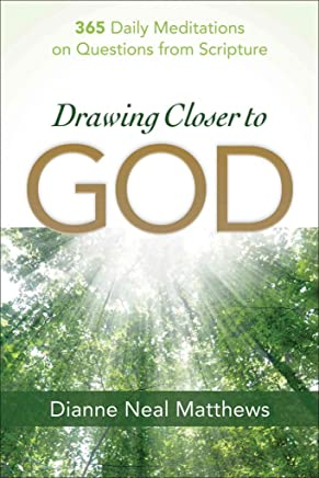 [(Drawing Closer to God : 365 Daily Meditations on Questions from Scripture)] [By (author) Dianne Neal Matthews] published on (November, 2010)