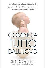 Comincia tutto dall'uovo: Come la scienza della qualità degli ovuli può aiutare la tua fertilità per concepire con la fecondazione in vitro o naturale (Italian Edition) Kindle Edition