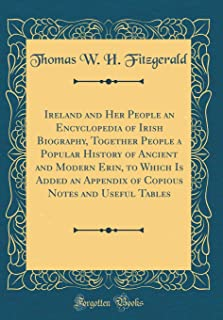 Ireland and Her People an Encyclopedia of Irish Biography, Together People a Popular History of Ancient and Modern Erin, t...