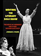 """Writing the Literary Solo Show: """"The Belle of Amherst"""" and Other William Luce Plays (Past Times Solo Performance Series Book 9)"""