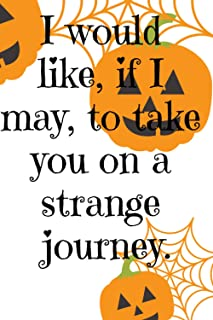 """""""I would like, if I may, to take you on a strange journey.""""-Lined Journal Notebook: Happy Halloween Notebook for Halloween..."""