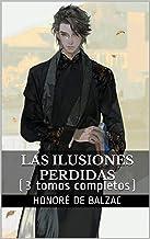 Las Ilusiones Perdidas: (3 tomos completos) (Spanish Edition)