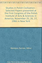 Studies in Polish Civilization - Selected Papers presented at the First Congress of the Polish Institute of Arts & Sciences in America, November 25, 26, 27, 1966 in New York