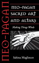 Neo-Pagan Sacred Art and Altars: Making Things Whole (Folk Art and Artists Series)