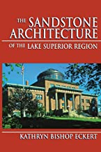 The Sandstone Architecture of the Lake Superior Region (Great Lakes Books Series)