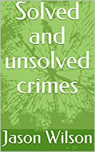 Solved and unsolved crimes (True crime Book 2)