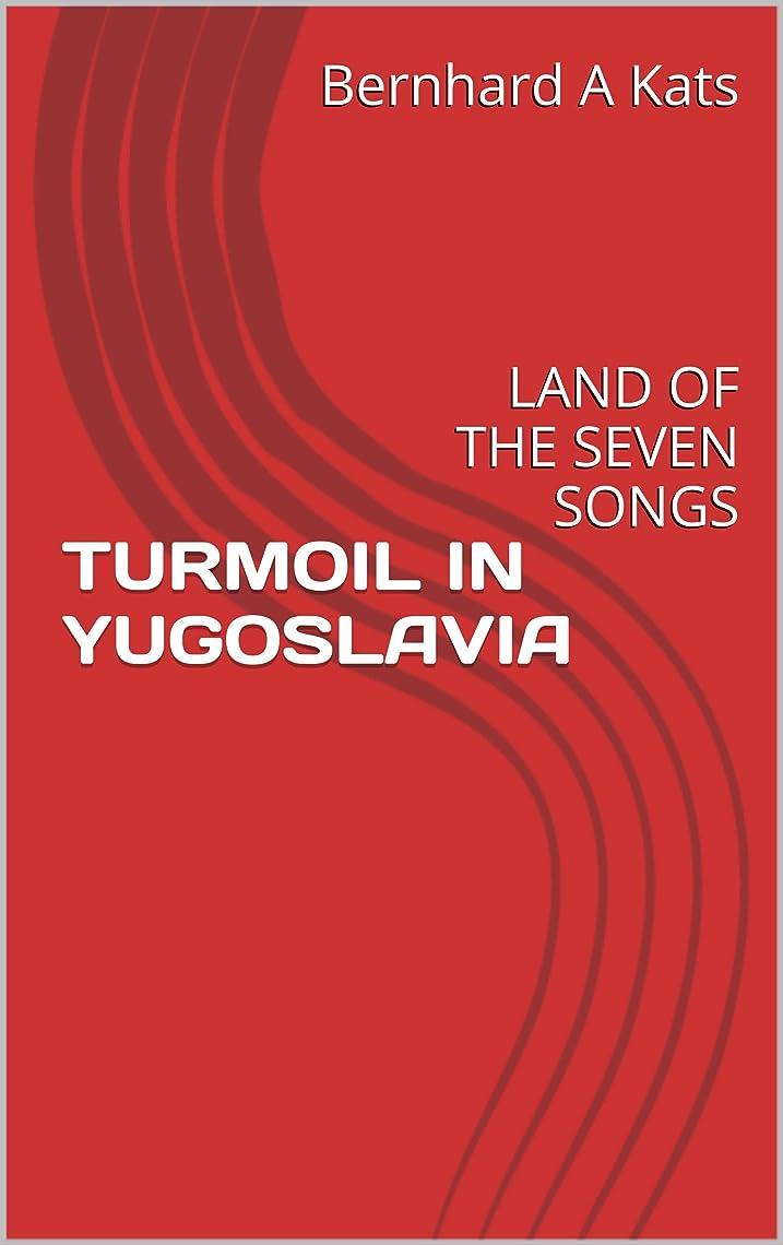 私たちのものキャストに賛成TURMOIL IN YUGOSLAVIA: LAND OF THE SEVEN SONGS (English Edition)