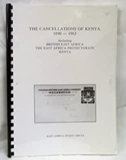 The Cancellations of Kenya 1890-1963 including British East Africa, The East Africa Protectorate & Kenya