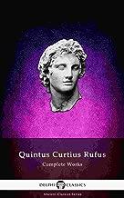Delphi Complete Works of Quintus Curtius Rufus - History of Alexander (Illustrated) (Delphi Ancient Classics Book 75)