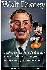 Walt Disney: Conheça a história de fracasso e sucesso da maior empresa cinematográfica do mundo! (Fortunas Perdidas Livro 3) eBook Kindle