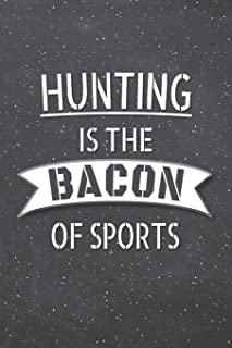 Hunting Is The Bacon Of Sports: Hunting Notebook, Planner or Journal | Size 6 x 9 | 110 Lined Pages | Office Equipment, Supplies |Funny Hunting Gift Idea for Christmas or Birthday
