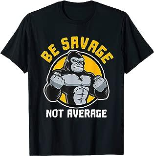 Be Savage Not Average Shirt I Motivational Fitness Workout