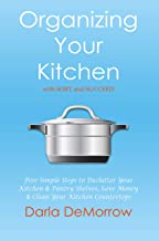 Organizing Your Kitchen with SORT and Succeed: Five Simple Steps to Declutter Your Kitchen and Pantry Shelves, Save Money and Clean Your Kitchen Countertops ... Succeed Organizing Solutions Series Book 2)