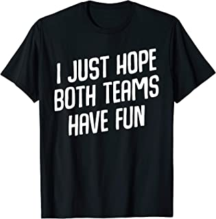 I Just Hope Both Teams Have Fun Proud Supporter Cheering  T-Shirt