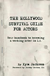 The Hollywood Survival Guide for Actors: Your Handbook to Becoming a Working Actor in La