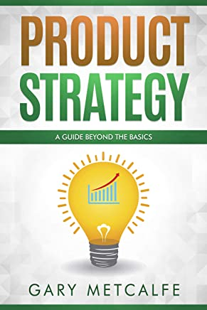 Product Strategy: A Guide Beyond the Basics