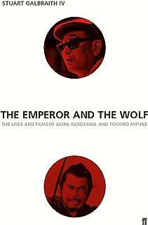 Emperor and the Wolf: The Lives and Films of Akira Kurosawa and Toshiro Mifune