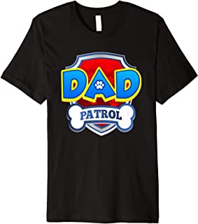 Dad Patrol Shirt   Dog Funny Gift Birthday Party T-Shirt