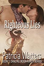 Righteous Lies: Book 1: Dancing Moon Ranch Series