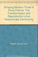 Shaping Modern Times in Rural France: The Transformation and Reproduction of an Aveyronnais Community