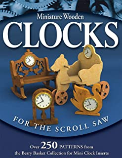 Miniature Wooden Clocks for the Scroll Saw: Over 250 Patterns from the Berry Basket Collection for Mini Clock Inserts (Fox Chapel Publishing)