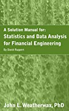A Solution Manual for: Statistics and Data Analysis for Financial Engineering by David Ruppert