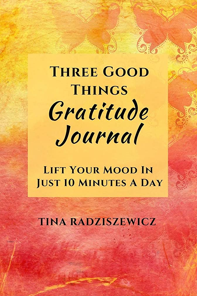 賢い注釈聞きますThree Good Things Gratitude Journal: Lift Your Mood In Just 10 Minutes A Day