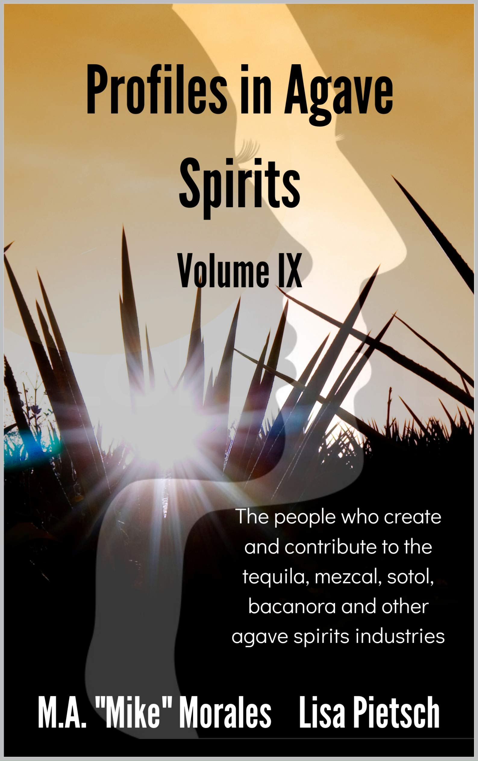 Profiles in Agave Spirits Volume 9: The people who create and contribute to the tequila, mezcal, sotol, bacanora and other agave spirits industries (in both English & Spanish)