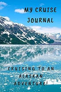 My Cruise Journal: Cruising to an Alaskan Adventure!