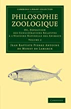 Philosophie zoologique: Ou exposition; des considerations relative ... l'histoire naturelle des animaux (Cambridge Library Collection - Darwin, Evolution and Genetics) (French Edition)