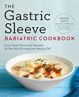 The Gastric Sleeve Bariatric Cookbook: Easy Meal Plans and Recipes to Eat Well & Keep the Weight Off