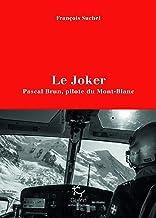 Livres Le Joker - Pascal Brun, pilote du Mont-Blanc PDF