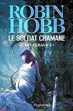 Le Soldat chamane - L'Intégrale 2 (Tomes 3 à 5): Le Fils rejeté - La Magie de la peur - Le Choix du soldat (French Edition)