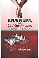 El plan original para el matrimonio. : Conocer la mente del creador en la creación. (Spanish Edition) Kindle Edition