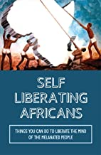 Self Liberating Africans: Things You Can Do To Liberate The Mind Of The Melanated People: Great Warriors (English Edition)