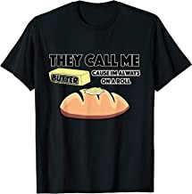 They Call Me Butter Cause Im Always On a Roll Bread Shirt