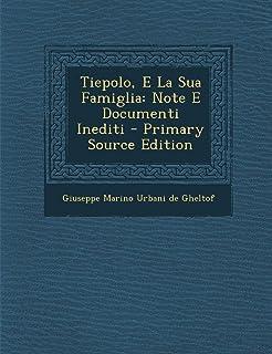 Tiepolo, E La Sua Famiglia: Note E Documenti Inediti - Primary Source Edition