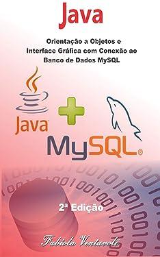 Programação JAVA: Orientação a Objetos e Interface Gráfica com conexão ao Banco de Dados MySQL (Portuguese Edition)