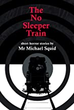 The No Sleeper Train: A collection of short horror stories
