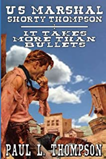 U.S. Marshal Shorty Thompson - It Takes More Than Bullets: Tales of the Old West Book 46