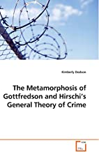 The Metamorphosis of Gottfredson and Hirschi?s General Theory of Crime