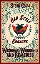 Old Style Conjure Wisdoms, Workings and Remedies