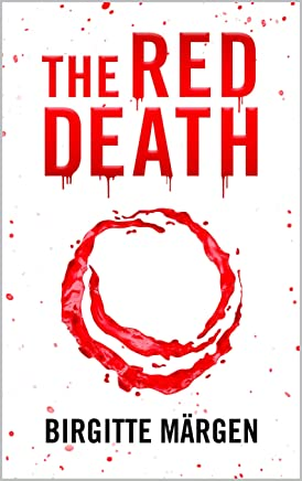 THE RED DEATH---DEATH HAS A NEW COLOR (A Pandemic Medical Thriller: An Apocalyptic Plague)