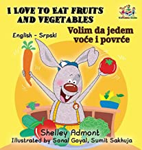 I Love to Eat Fruits and Vegetables (English Serbian Bilingual Book) (English Serbian Bilingual Collection) (Serbian Edition)