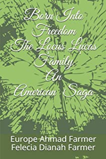 Born Into Freedom The Locus Lucas Family An American Saga